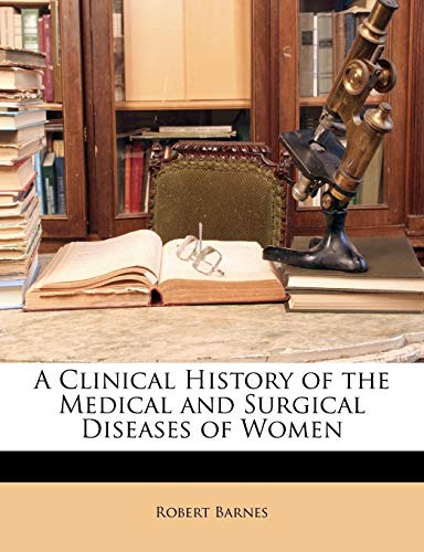 A Clinical History of the Medical and Surgical Diseases of Women (1149777184) by Robert Barnes