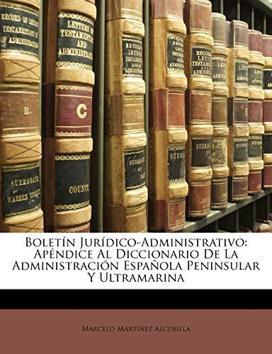 9781149789032: Boletín Jurídico-Administrativo: Apéndice Al Diccionario De La Administración Española Peninsular Y Ultramarina (Spanish Edition)