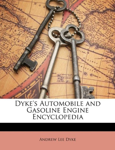 9781149790366: Dyke's Automobile and Gasoline Engine Encyclopedia