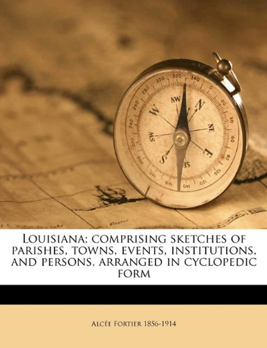 9781149853634: Louisiana; comprising sketches of parishes, towns, events, institutions, and persons, arranged in cyclopedic form Volume 3