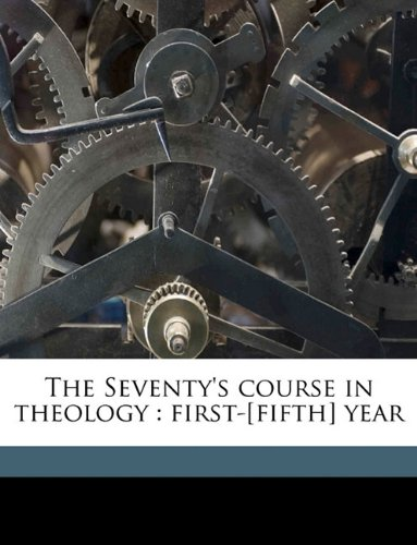 9781149859100: The Seventy's course in theology: first-[fifth] year