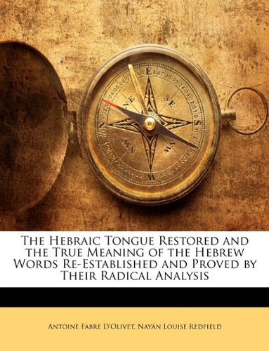 9781149866733: The Hebraic Tongue Restored and the True Meaning of the Hebrew Words Re-Established and Proved by Their Radical Analysis