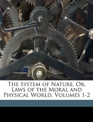 The System of Nature, Or, Laws of the Moral and Physical World, Volumes 1-2 (9781149877241) by Diderot, Denis; Holbach, Paul Henri Thiry; Robinson, Henry D.