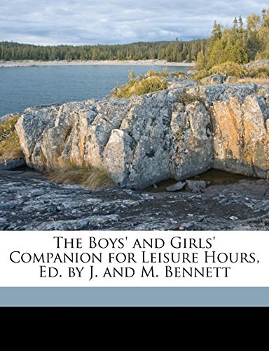 The Boys' and Girls' Companion for Leisure Hours, Ed. by J. and M. Bennett (9781149877579) by John Bennett