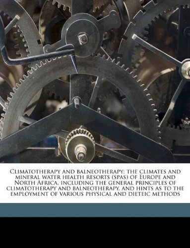 9781149956182: Climatotherapy and balneotherapy; the climates and mineral water health resorts (spas) of Europe and North Africa, including the general principles of ... of various physical and dieteic methods