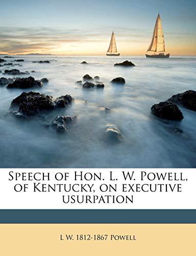 9781149957530: Speech of Hon. L. W. Powell, of Kentucky, on executive usurpation