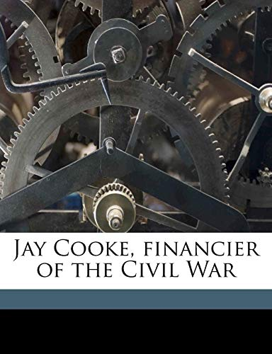 9781149960233: Jay Cooke, financier of the Civil War