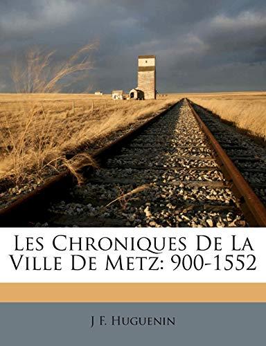 9781149984703: Les Chroniques de La Ville de Metz: 900-1552