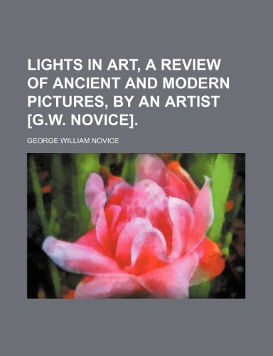 9781150003097: Lights in Art, a Review of Ancient and Modern Pictures, by an Artist [G.w. Novice].