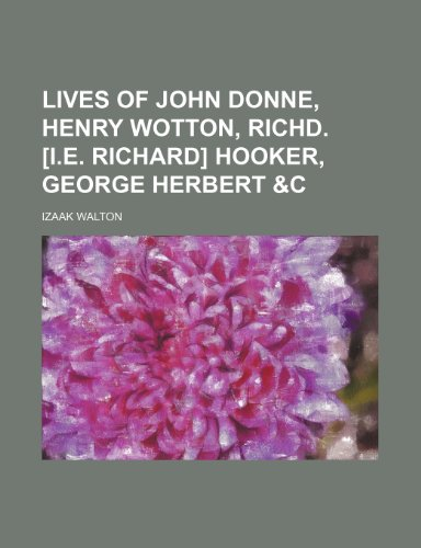 Lives of John Donne, Henry Wotton, Richd. [i.e. Richard] Hooker, George Herbert &c Volume 2 (1150003162) by Izaak Walton