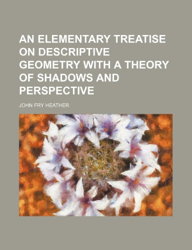 9781150008153: An Elementary Treatise on Descriptive Geometry With a Theory of Shadows and Perspective
