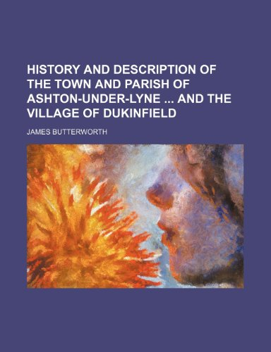 9781150009327: History and Description of the Town and Parish of Ashton-Under-Lyne and the Village of Dukinfield