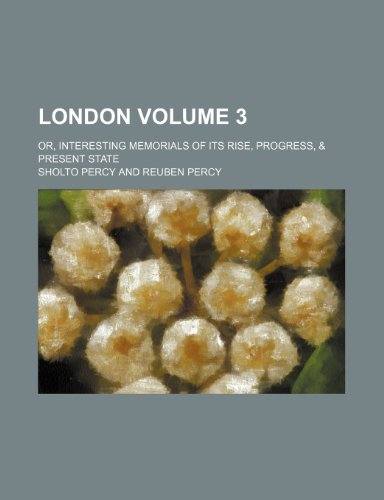 9781150009853: London; or, Interesting memorials of its rise, progress, & present state Volume 3