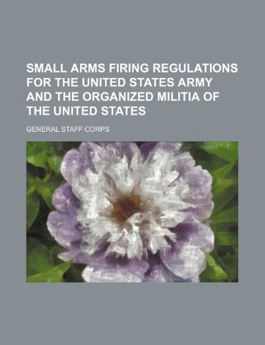 9781150011245: Small Arms Firing Regulations for the United States Army and the Organized Militia of the United States