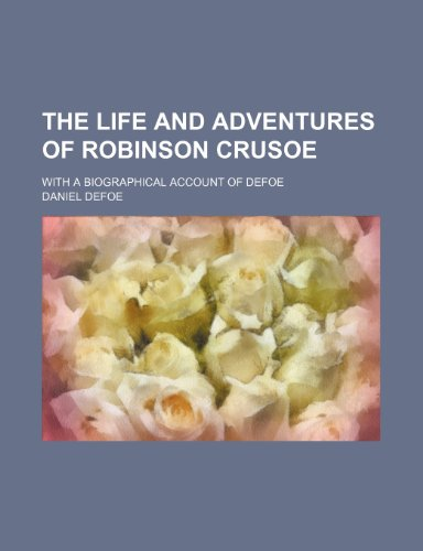 The life and adventures of Robinson Crusoe; with a biographical account of Defoe (9781150012518) by Daniel Defoe