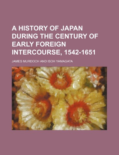 9781150013720: A History of Japan During the Century of Early Foreign Intercourse, 1542-1651