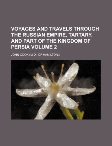 9781150022678: Voyages and travels through the Russian empire, Tartary, and part of the kingdom of Persia Volume 2