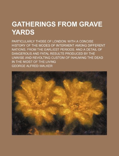 9781150026348: Gatherings from Grave Yards; Particularly Those of London with a Concise History of the Modes of Interment Among Different Nations, from the Earliest