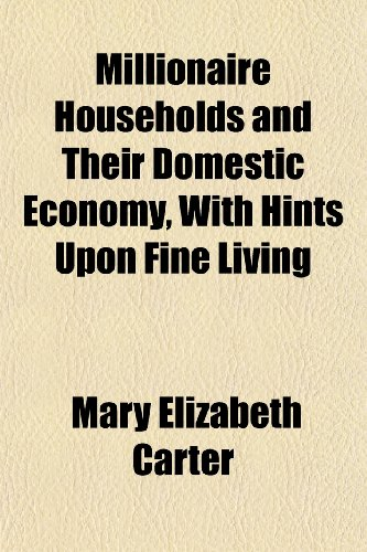 Millionaire Households and Their Domestic Economy, with: Carter, Mary Elizabeth