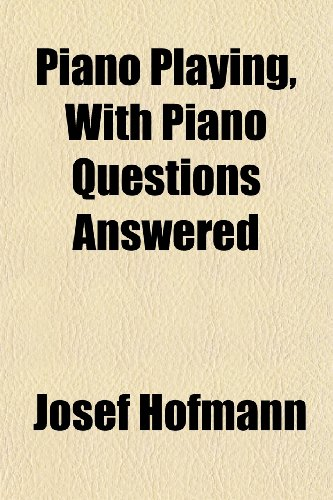 9781150030673: Piano Playing, With Piano Questions Answered
