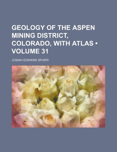 9781150043345: Geology of the Aspen Mining District, Colorado, With Atlas (Volume 31)