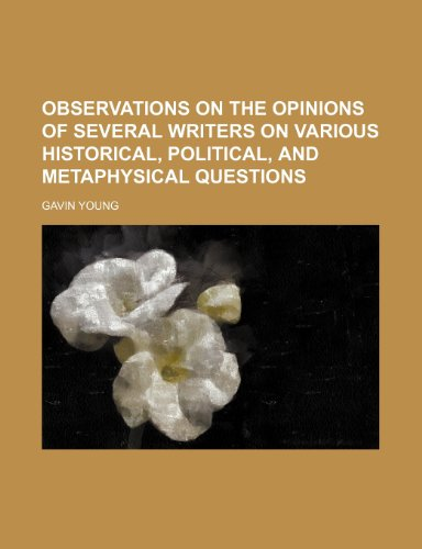 Observations on the Opinions of Several Writers on Various Historical, Political, and Metaphysical Questions (9781150046636) by Gavin Young