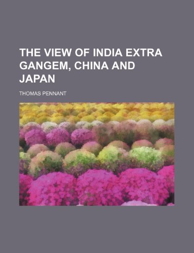 The View of India Extra Gangem, China and Japan (9781150050732) by Thomas Pennant