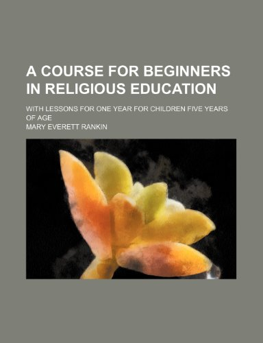9781150054099: A course for beginners in religious education; with lessons for one year for children five years of age