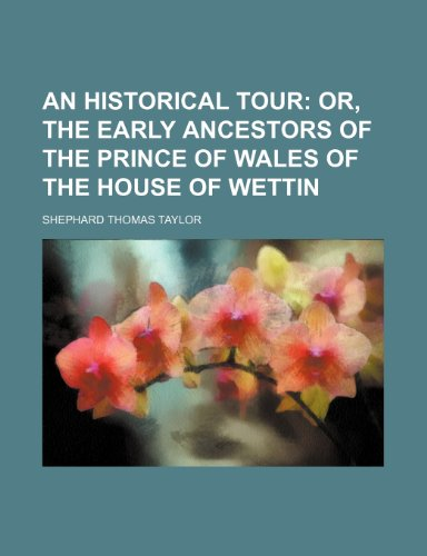 9781150055133: An Historical Tour; Or, the Early Ancestors of the Prince of Wales of the House of Wettin