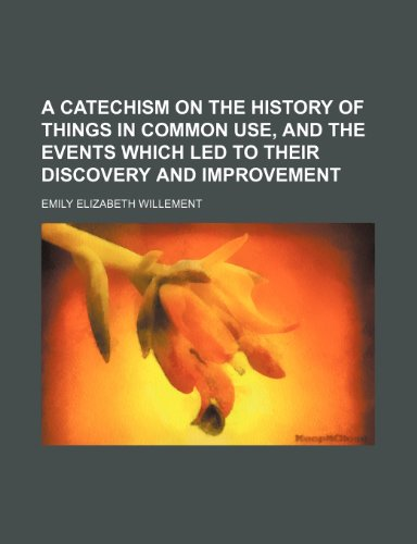9781150058349: A Catechism on the History of Things in Common Use, and the Events Which Led to Their Discovery and Improvement