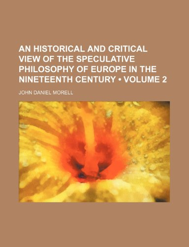 9781150060250: An Historical and Critical View of the Speculative Philosophy of Europe in the Nineteenth Century (Volume 2)