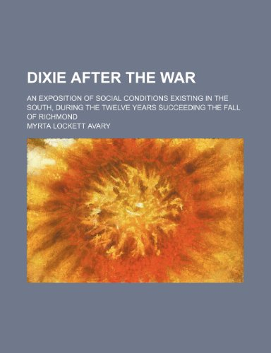 9781150063510: Dixie After the War; An Exposition of Social Conditions Existing in the South, During the Twelve Years Succeeding the Fall of Richmond