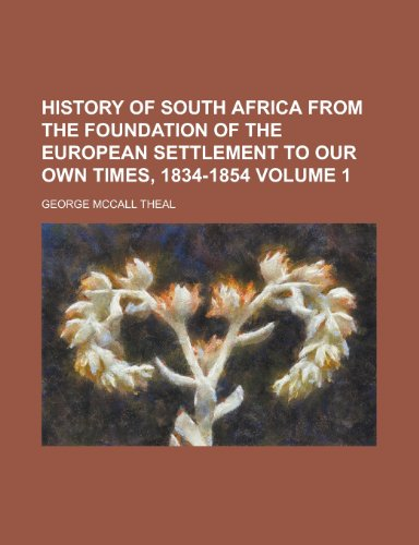 9781150067563: History of South Africa from the Foundation of the European Settlement to Our Own Times, 1834-1854 (V. 1)