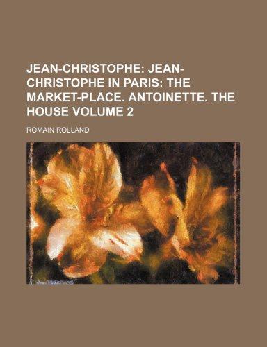 Jean-Christophe; Jean-Christophe in Paris The market-place. Antoinette.: Romain Rolland