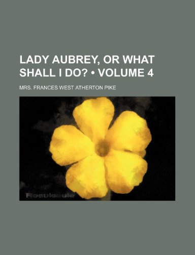 9781150072192: Lady Aubrey, or What Shall I Do? (Volume 4)