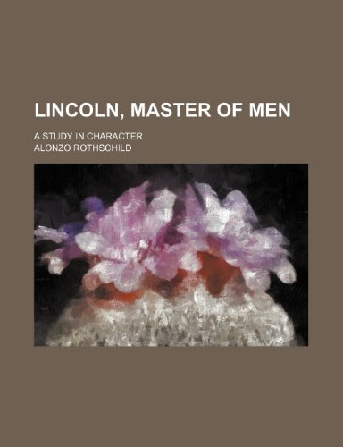 9781150075063: Lincoln, Master of Men; A Study in Character