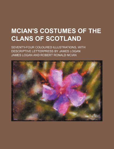 Mcian's Costumes of the Clans of Scotland;: Logan, James