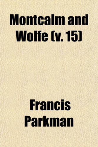 Montcalm and Wolfe (v. 15) (9781150082054) by Francis Parkman