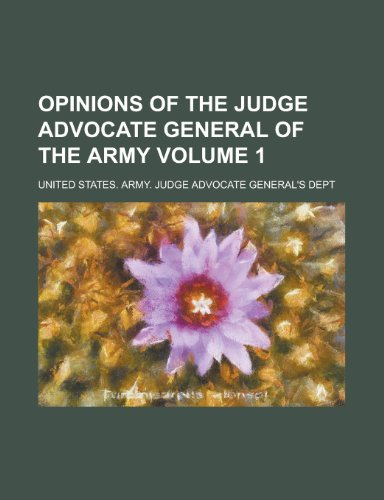 9781150085611: Opinions of the Judge Advocate General of the Army Volume 1