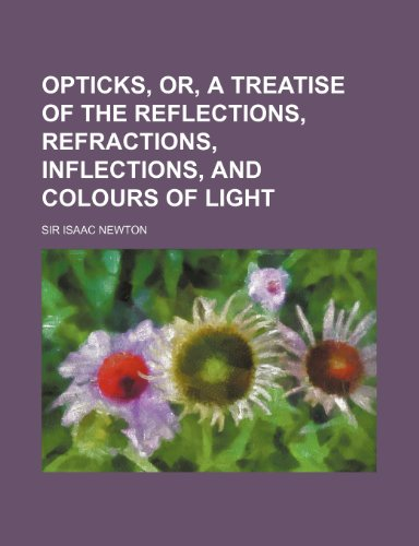 9781150085628: Opticks, Or, a Treatise of the Reflections, Refractions, Inflections, and Colours of Light