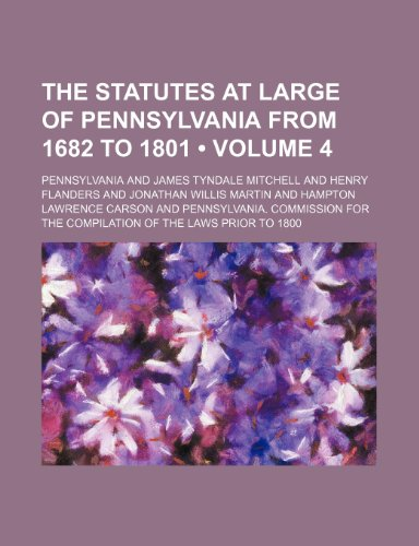 The Statutes at Large of Pennsylvania From 1682 to 1801 (Volume 4) (1150096624) by Pennsylvania