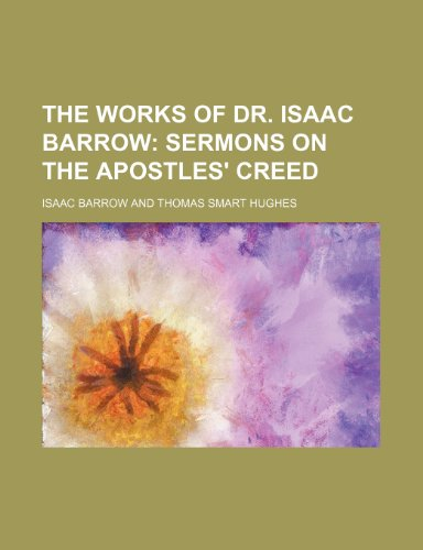 The Works of Dr. Isaac Barrow (Volume 5); Sermons on the Apostles' Creed (1150097191) by Barrow, Isaac