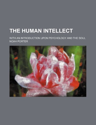 9781150098772: The Human Intellect; With an Introduction Upon Psychology and the Soul