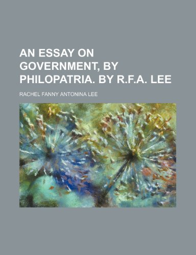 9781150105807: An Essay on Government, by Philopatria. by R.F.A. Lee