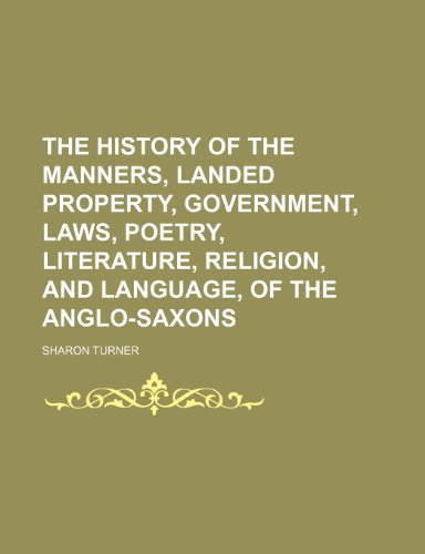 9781150131103: The History of the Manners, Landed Property, Government, Laws, Poetry, Literature, Religion, and Language, of the Anglo-Saxons