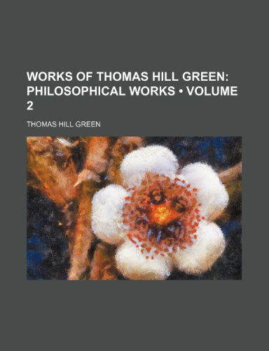 9781150136825: Works of Thomas Hill Green (Volume 2); Philosophical Works
