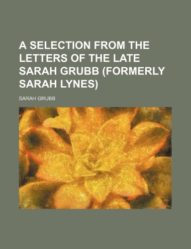 9781150138072: A selection from the letters of the late Sarah Grubb (formerly Sarah Lynes)