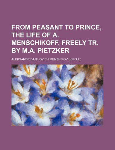 9781150144431: From peasant to prince, the life of A. Menschikoff, freely tr. by M.A. Pietzker