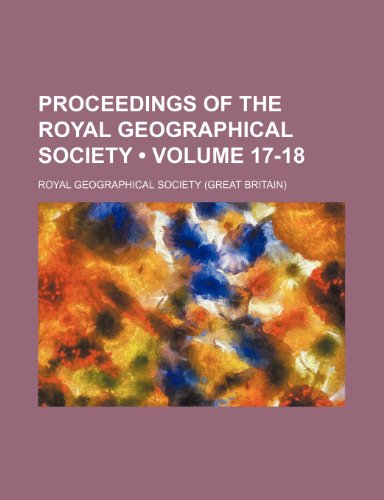 9781150155857: Proceedings of the Royal Geographical Society (Volume 17-18)