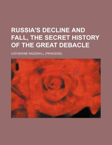 9781150159251: Russia's decline and fall, the secret history of the great debacle